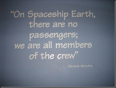 Spaceship Earth - quote by Marshall McLuhan @ the Canadian Museum of Civliization