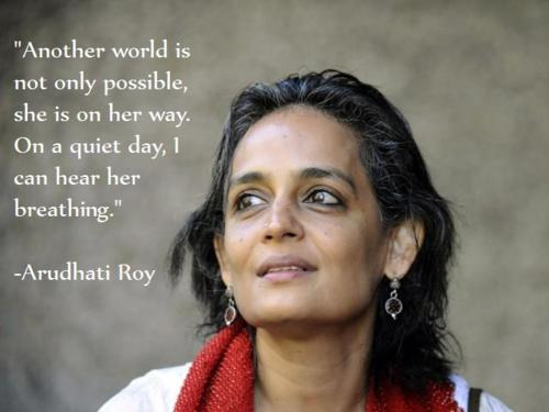 arundhati-roy-another-world-is-not-only-possible-she-is-on-her-way